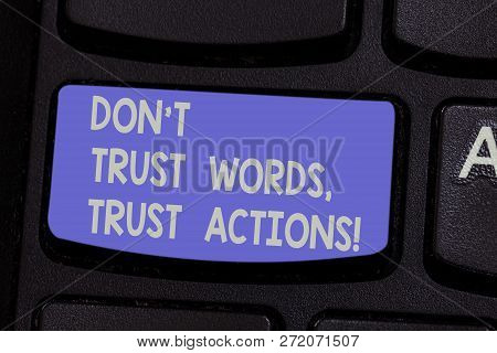 Text Sign Showing Don T Trust Words Trust Actions. Conceptual Photo Less Talking More Things Done Ac