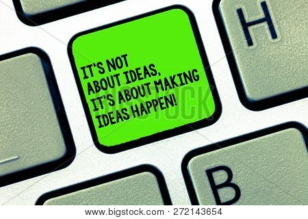 Handwriting Text Writing It S Is Not About Ideas It S Is About Making Ideas Happen. Concept Meaning