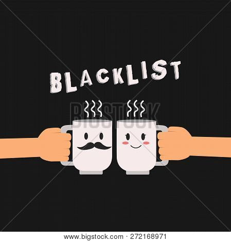 Conceptual hand writing showing Blacklist. Business photo showcasing list of showing or groups regarded as unacceptable or untrustworthy Hu analysis hand Holding Male Female His and Hers Mugs icon. poster