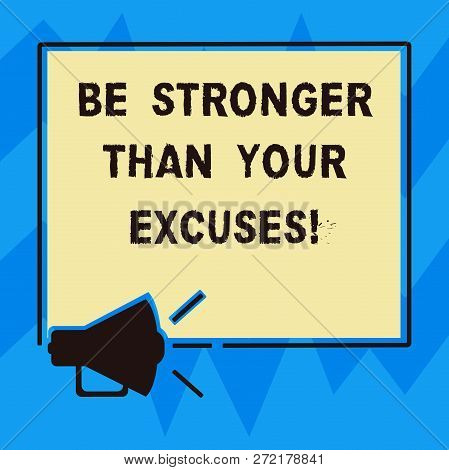 Text sign showing Be Stronger Than Your Excuses. Conceptual photo Motivation Inspiration to take action Megaphone Sound icon Outlines Blank Square Loudspeaker Text Space photo. poster