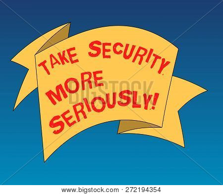 Handwriting Text Writing Take Security More Seriously. Concept Meaning Be Alert And Aware Of Possibl