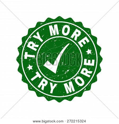 Vector Try More Grunge Stamp Seal With Tick Inside. Green Try More Imprint With Dirty Style. Round R