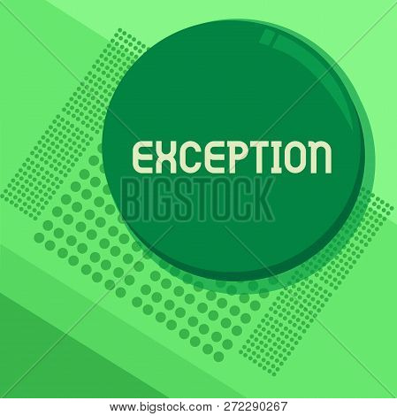 Handwriting text Exception. Concept meaning demonstrating or thing that is excluded from general statement or rule Circular Round Halftone Button Shining Reflecting Glossy with Shadow. poster