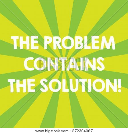 Handwriting Text The Problem Contains The Solution. Concept Meaning Solutions Are Inside The Trouble