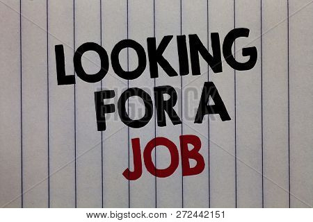 Handwriting Text Writing Looking For A Job. Concept Meaning Unemployed Seeking Work Recruitment Huma