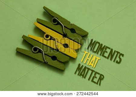 Handwriting Text Writing Moments That Matter. Concept Meaning Meaningful Positive Happy Memorable Im