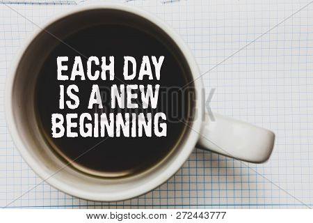 Writing Note Showing Each Day Is A New Beginning. Business Photo Showcasing Every Morning You Can St