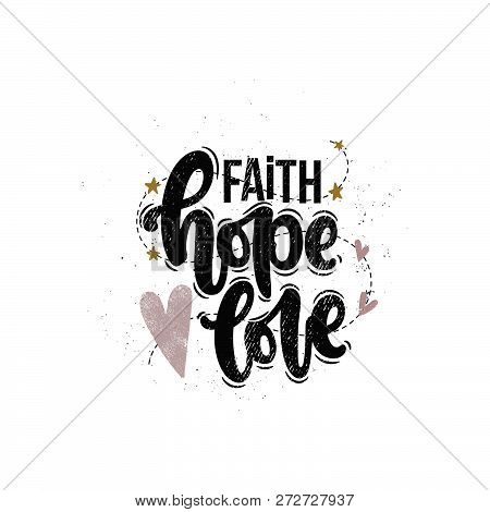 Vector Hand Drawn Illustration. Lettering Phrases Faith Hope Love. Idea For Poster, Postcard.