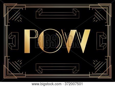 Art Deco Pow Expression Word Text. Decorative Greeting Card, Sign With Vintage Letters.