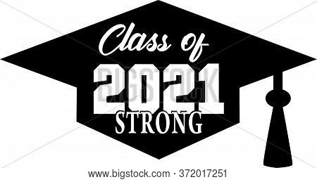 Class Of 2021 Strong Graduation Cap Banner Black And White