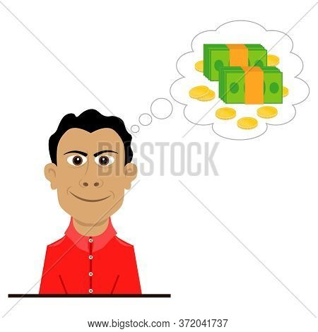 The Grinning Man Is Thinking About Money. Vector Illustration On The Theme Of A Greedy Person.