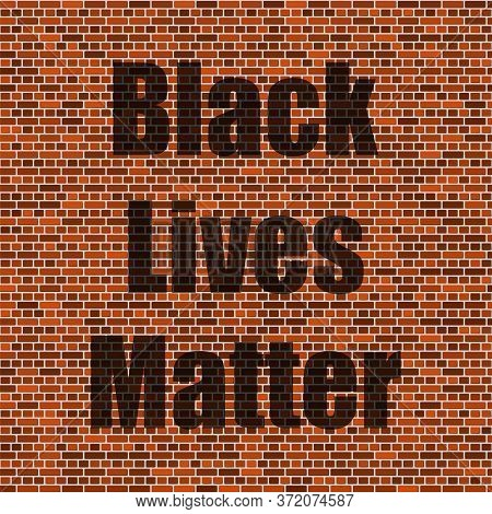 Black Lives Matter Banner For Protest On Red Brick Wall Background.