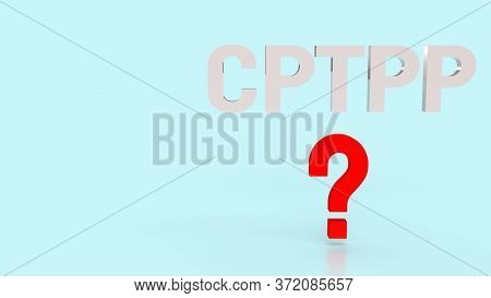 The Cptpp Or Comprehensive And Progressive Agreement For Trans Pacific Partnership 3D Rendering For