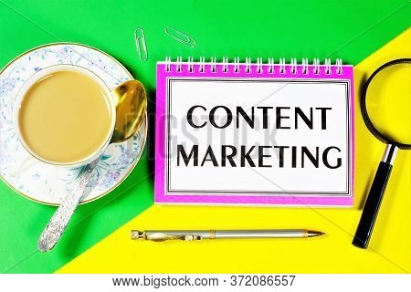 Content Marketing Is The Inscription Of Text On The Notepad. Techniques For Distributing Relevant Us