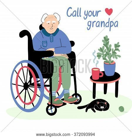 Call Your Grandpa. Hand Drawn Vector Lettering And Illustration Of A Senior Man In A Wheelchair And