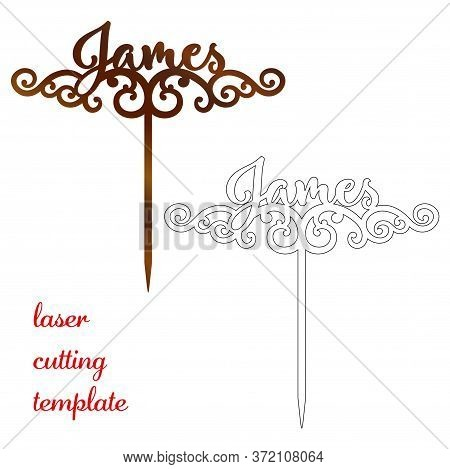Sign James Cake Toppers For Laser Or Milling Cut. Cut For Decoration Design. Name Topper. Holiday Gr