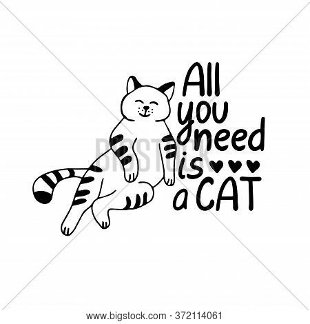 All You Need Is A Cat. Lettering With A Funny Lazy Satisfied Striped Cat. Hand Drawn Vector Illustra