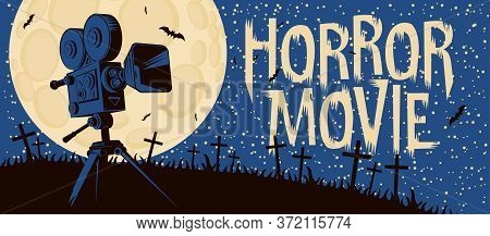 Horror Movie. Vector Poster For A Festival Of Scary Cinema With An Old Film Projector On A Cemetery