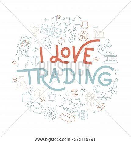 Trading Exchange Round Pattern Background. I Love Trading Handwritten Lettering.