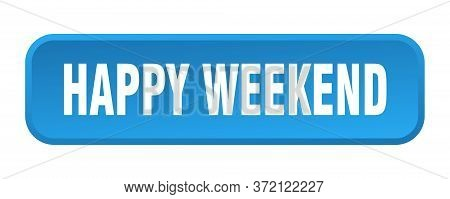 Happy Weekend Button. Happy Weekend Square 3d Push Button