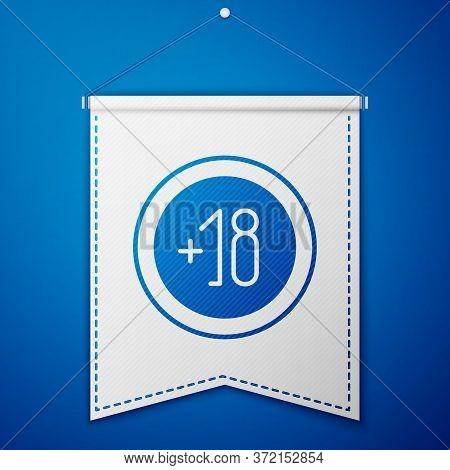 Blue Alcohol 18 Plus Icon Isolated On Blue Background. Prohibiting Alcohol Beverages. White Pennant