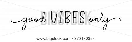 Vibes Good Only. Simple Positive Lettering Typography Script Quote Good Vibes Only. Hand Drawn Moder