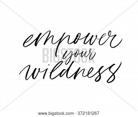 Empower Your Wildness Hand Drawn Vector Calligraphy. Modern Brush Calligraphy. Motivational And Insp