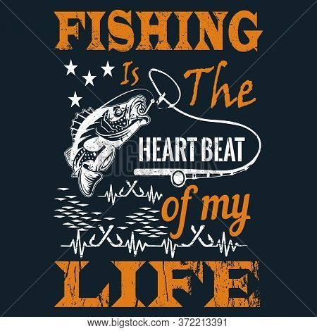 Fishing Is The Heartbeat Of My Life - Fishing T Shirt Design,t-shirt Design, Vintage Fishing Emblems