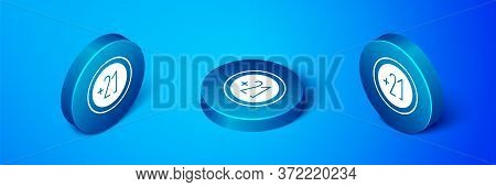 Isometric Alcohol 21 Plus Icon Isolated On Blue Background. Prohibiting Alcohol Beverages. Blue Circ