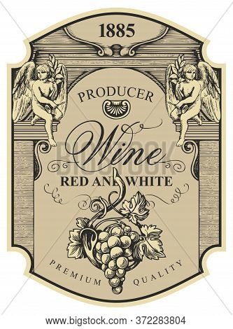 Wine Label With A Bunch Of Grapes, Angels And Inscriptions In A Figured Frame. Vector Ornate Hand-dr
