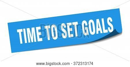 Time To Set Goals Sticker. Time To Set Goals Square Isolated Sign. Time To Set Goals