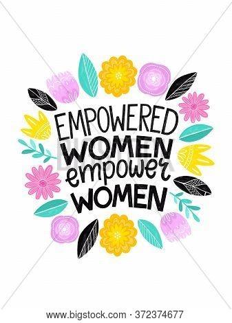 Empowered Women Empower Women- Handdrawn Illustration. Feminism Quote. Woman Motivational Slogan. In