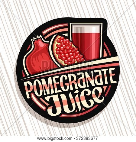 Vector Logo For Pomegranate Juice, Dark Decorative Label With Illustration Of Fruit Drink In Glass A