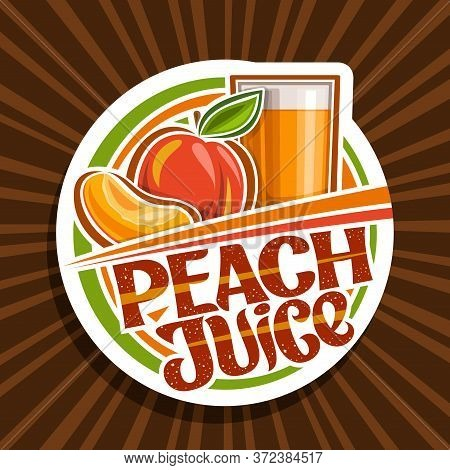 Vector Logo For Peach Juice, Decorative Cut Paper Label With Illustration Of Fruit Drink In Glass An