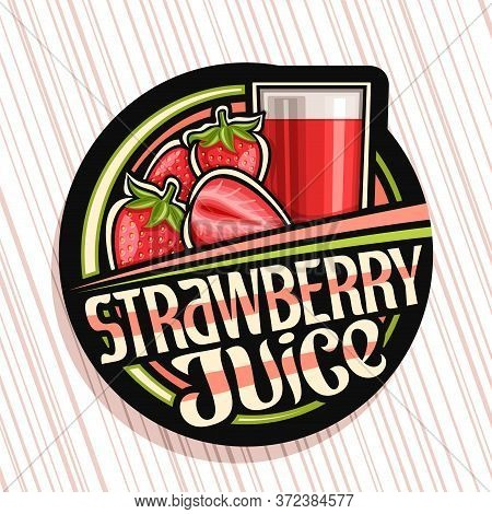 Vector Logo For Strawberry Juice, Dark Decorative Label With Illustration Of Exotic Berry Drink In G