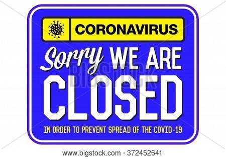 Information Warning Sign About Quarantine Measures In Public Places. Sorry We Are Closed. Coronaviru
