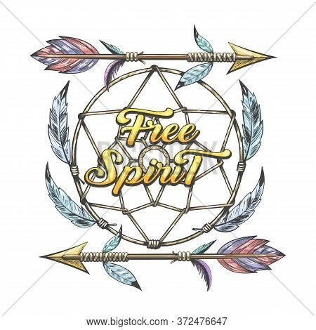 Hand Drawn Illustration Of Dream Catcher And Arrows With Lettering Free Spirit. Native American Trib