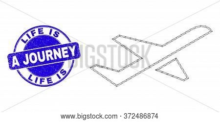 Web Mesh Airplane Takeoff Pictogram And Life Is A Journey Seal. Blue Vector Round Distress Seal With