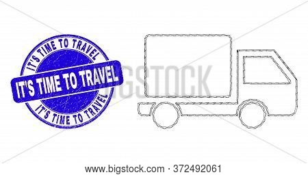 Web Mesh Lorry Icon And It's Time To Travel Seal. Blue Vector Round Distress Seal Stamp With It's Ti