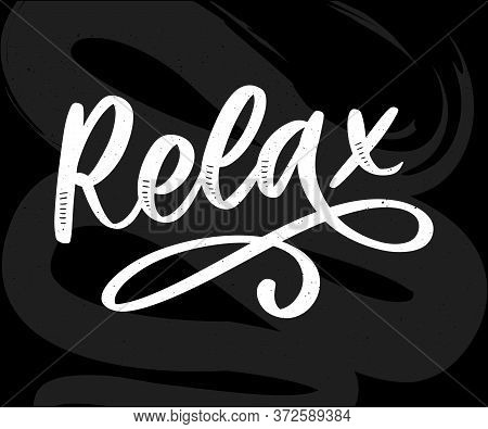 Hand Drawn Typography Lettering Phrase Relax Isolated On The White Background. Fun Calligraphy For G