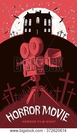 Horror Movie. Vector Poster For A Festival Of Scary Cinema With An Old Movie Camera On A Cemetery An