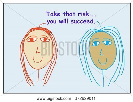 Color Cartoon Of Two Smiling, Beautiful, Ethnically Diverse Women Stating Take That Risk, You Will S