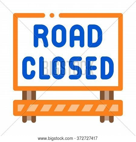 Road Closed Sign Icon Vector. Road Closed Sign Sign. Color Symbol Illustration