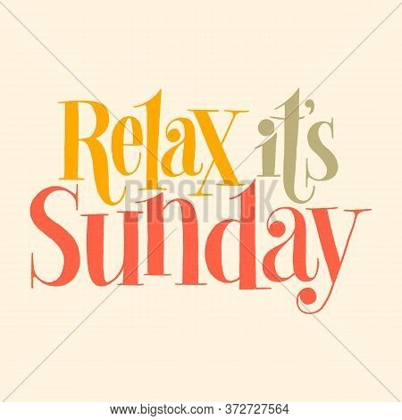 Relax It Is Sunday. Hand-drawn Lettering Quote For Resort, Massage Salon, Spa. Typography For Mercha