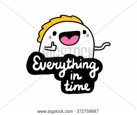 Everything In Time Hand Drawn Vector Illustration In Cartoon Comic Style Man Cheerful Lettering Labe