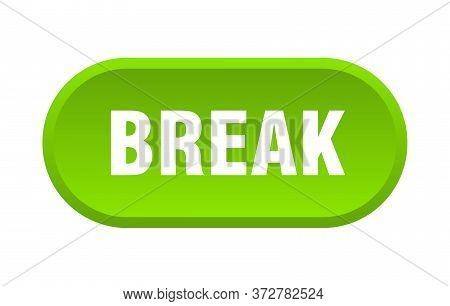 Break Button. Break Rounded Green Sign. Break