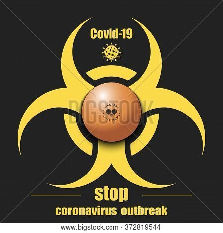 Biological Hazard With Ping-pong Ball. Coronavirus Sign. Stop Covid-19 Outbreak. Caution Risk Diseas