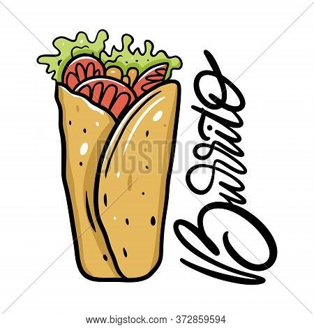 Burrito Mexican Food Vector Illustration And Lettering. Cartoon Style. Isolated On White Background.