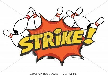 Bowling Strike. Pop Art Crashed Pins With Lettering Strike Exclamation Mark In Speech Bubble. Champi