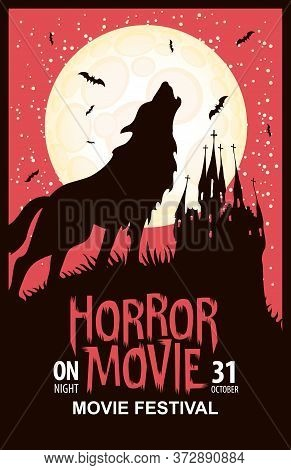 Horror Movie Festival. Vector Poster With A Silhouette Of Werewolf Howling At The Full Moon And An O